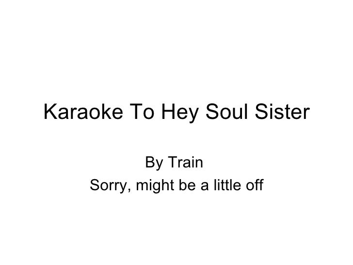 Karaoke To Hey Soul Sister By Train  Sorry, might be a little off