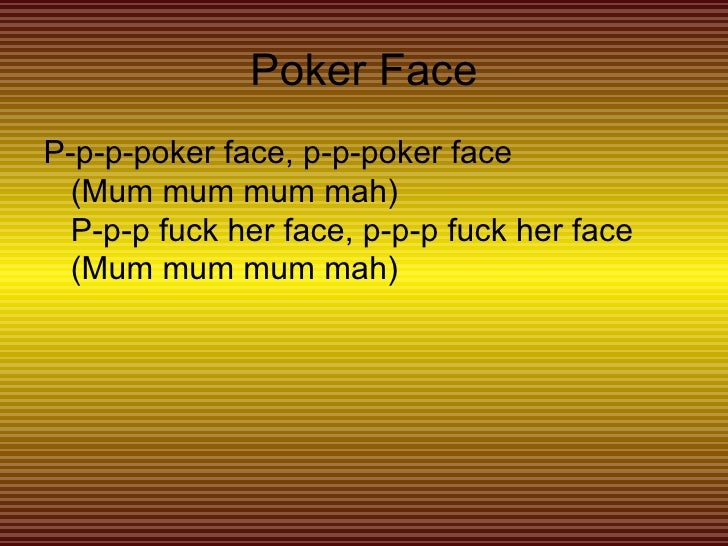 Pokerface fuck her face