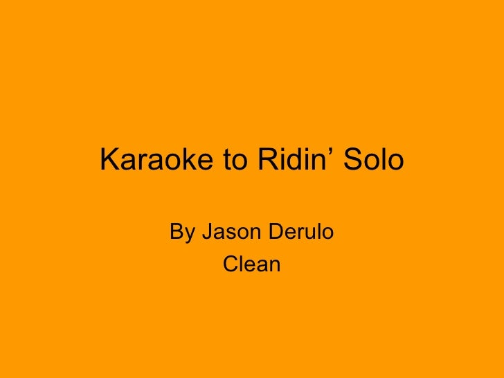 Karaoke to Ridin' Solo By Jason Derulo Clean
