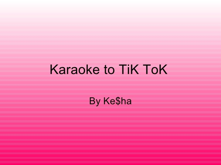 Karaoke to TiK ToK  By Ke$ha