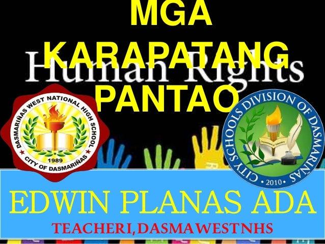 MGA KARAPATANG PANTAO EDWIN PLANAS ADA TEACHERI,DASMAWESTNHS