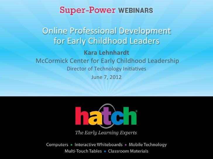 Online Professional Development       for Early Childhood Leaders                      Kara Lehnhardt ...