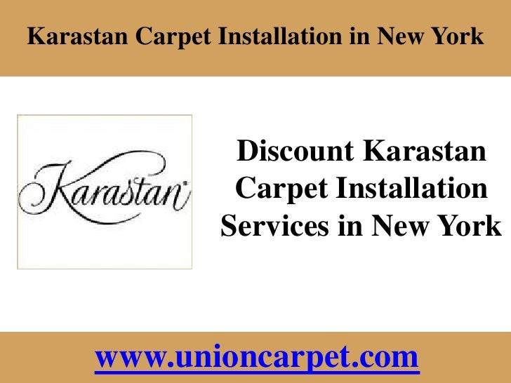 Union Carpet 178-11 Union Turnpike Fresh Meadows, NY, 11366<br />Discount Karastan Carpet Installation Services in New Yor...