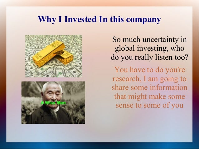 Why I Invested In this company So much uncertainty in global investing, who do you really listen too?  A Wise Man  You hav...