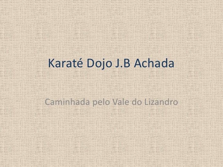 Karaté Dojo J.B AchadaCaminhada pelo Vale do Lizandro