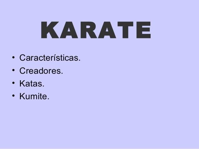 KARATE • Características. • Creadores. • Katas. • Kumite.