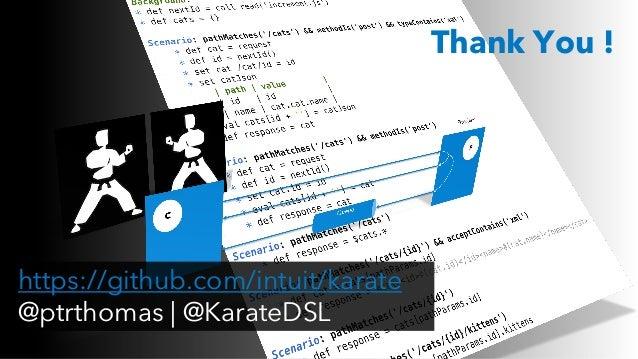 https://github.com/intuit/karate @ptrthomas   @KarateDSL Thank You !