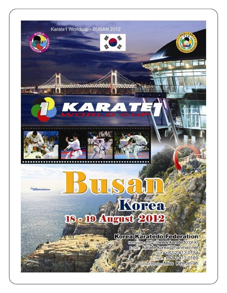 "BUSAN, 18-19 AUGUST 2012       Karate1 - BUSAN, KOREA    ""The WKF Karate1 WORLD CUP (WWC) is the second highest league eve..."