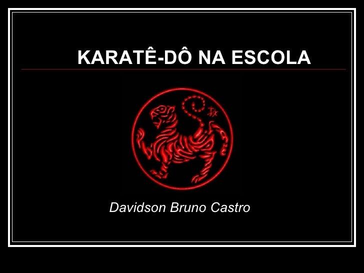 KARATÊ-DÔ NA ESCOLA <ul><li>  Davidson Bruno Castro </li></ul>