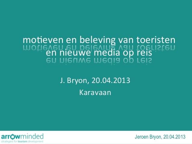 mo#even en beleving van toeristen en nieuwe media op reis J. Bryon, 20.04.2013 Karavaan Jeroen...