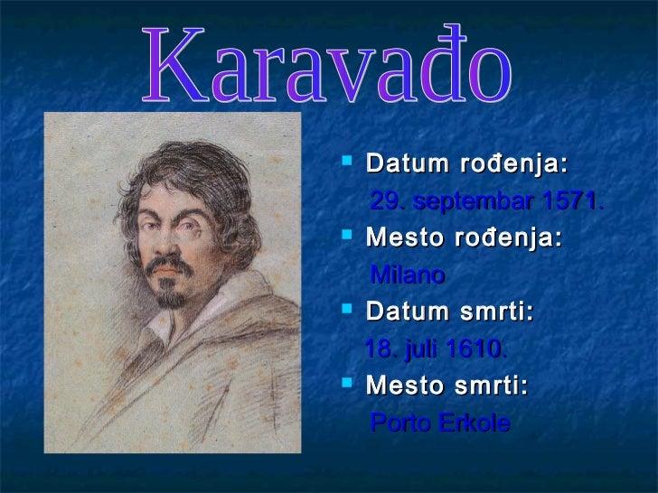    Datum rođenja:     29. septembar 1571.   Mesto rođenja:     Milano   Datum smrti:    18. juli 1610.   Mesto smrti: ...