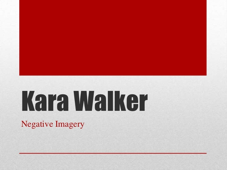 Kara WalkerNegative Imagery
