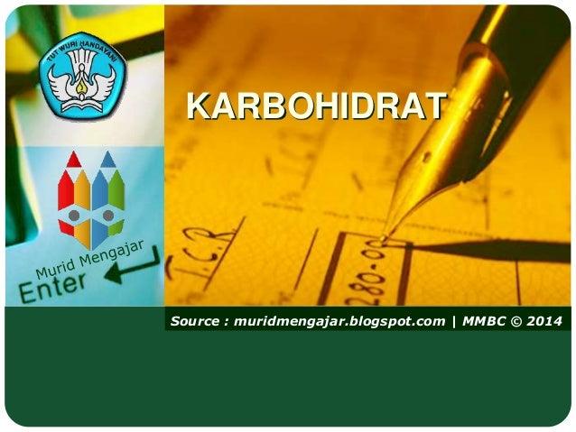 Source : muridmengajar.blogspot.com   MMBC © 2014 KARBOHIDRAT