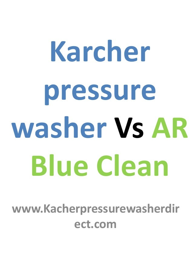 Karcher pressure washer Vs AR Blue Clean www.Kacherpressurewasherdir ect.com