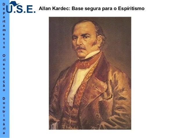 D e p a rt a m e n t o O ri e n t a ç ã o D o u tr i n á ri a Allan Kardec: Base segura para o Espíritismo