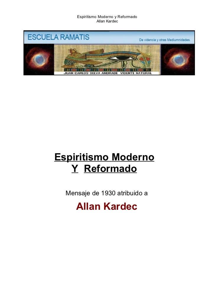 Espiritismo Moderno y Reformado                Allan KardecEspiritismo Moderno   Y Reformado  Mensaje de 1930 atribuido a ...