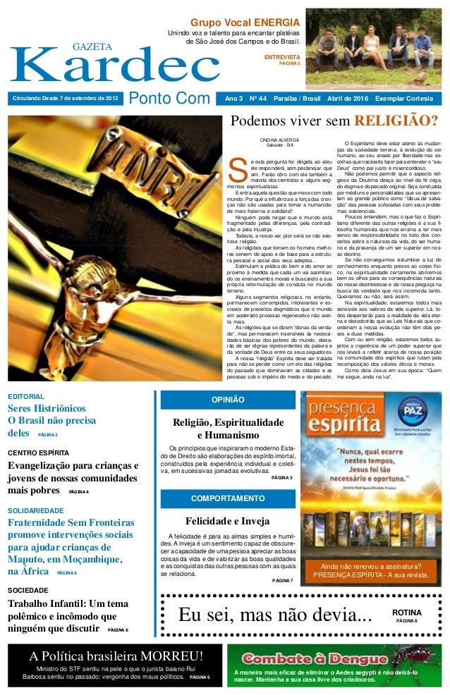 Kardec GAZETA Ponto ComCirculando Desde 7 de setembro de 2012 Ano 3 N0 44 Paraíba / Brasil Abril de 2016 Exemplar Cortesia...