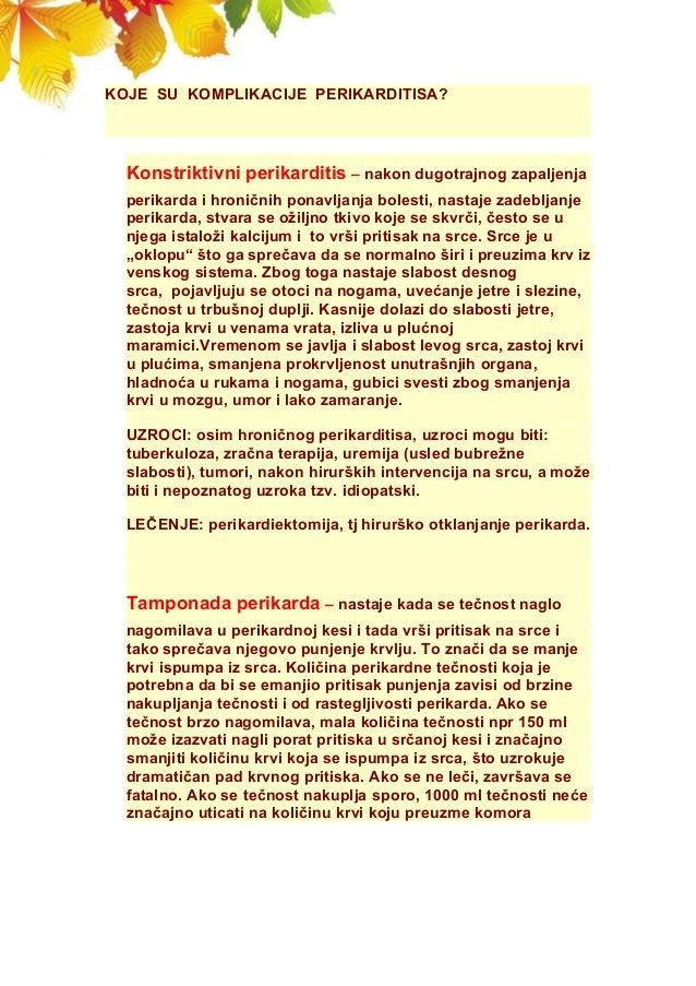 KOJE SU KOMPLIKACIJE PERIKARDITISA? Konstriktivni perikarditis – nakon dugotrajnog zapaljenja perikarda i hroničnih ponavl...
