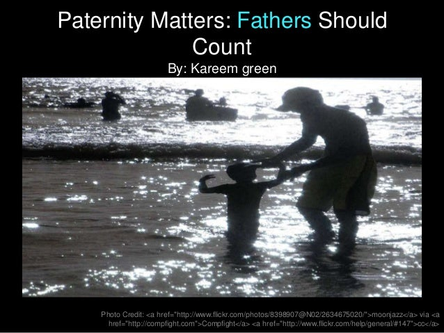 "Paternity Matters: Fathers Should Count By: Kareem green Photo Credit: <a href=""http://www.flickr.com/photos/8398907@N02/2..."