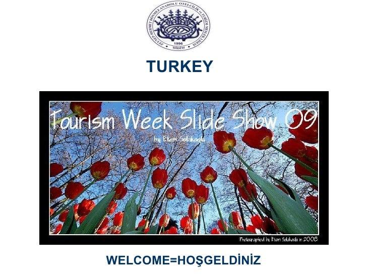 WELCOME=HOŞGELDİNİZ TURKEY