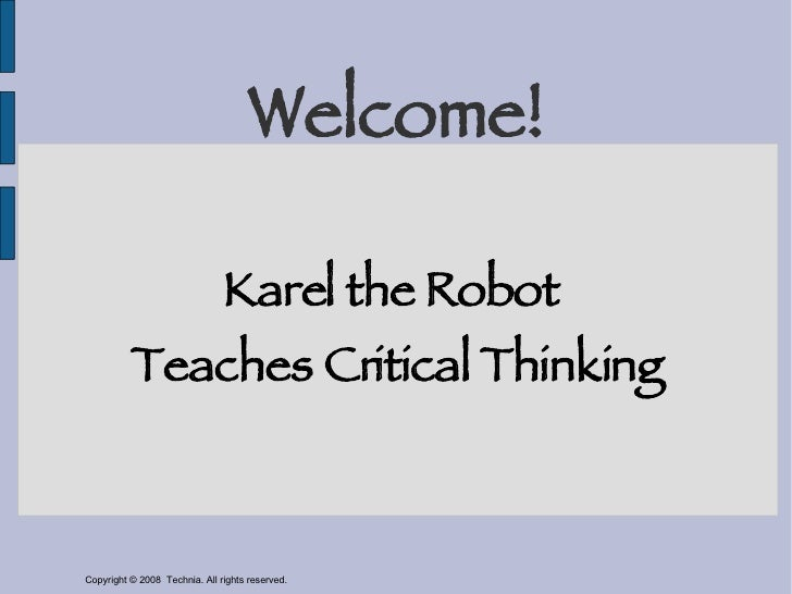 Welcome! Karel the Robot  Teaches Critical Thinking