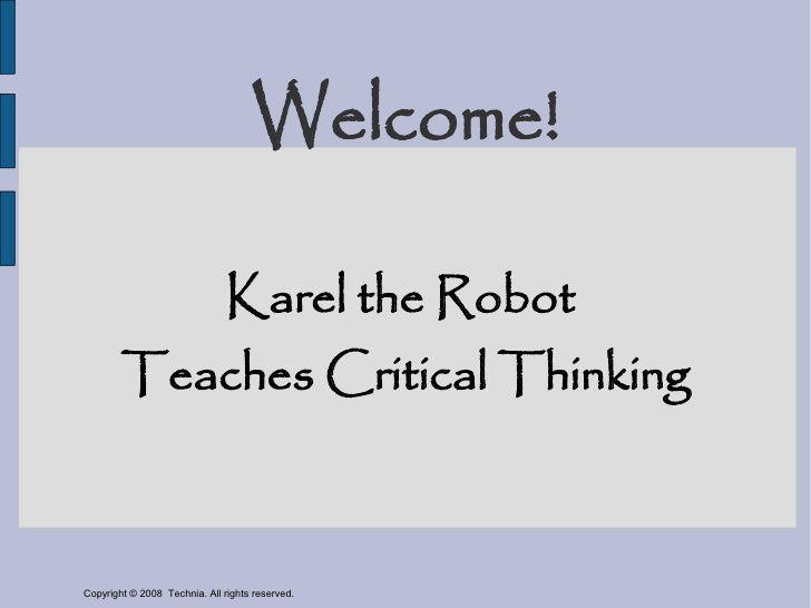 Welcome!                                 Karel the Robot         Teaches Critical Thinking    Copyright © 2008 Technia. Al...