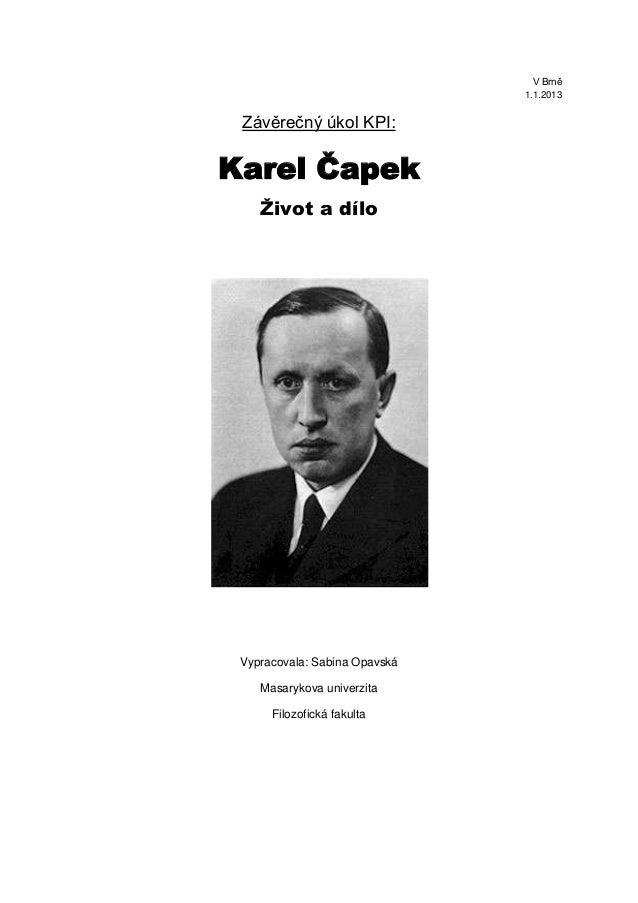 V Brně                               1.1.2013 Závěrečný úkol KPI:Karel Čapek    Život a dílo Vypracovala: Sabina Opavská  ...