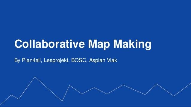 Collaborative Map Making By Plan4all, Lesprojekt, BOSC, Asplan Viak
