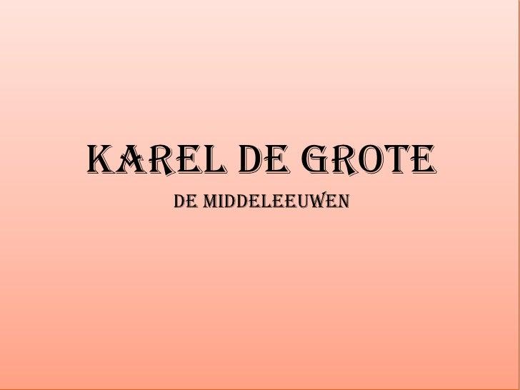 Karel de grote<br />De middeleeuwen<br />