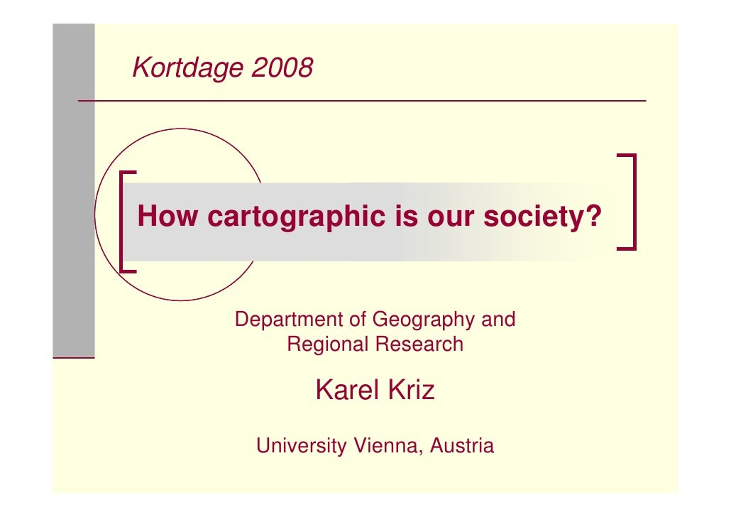 Kortdage 2008     How cartographic is our society?          Department of Geography and            Regional Research      ...