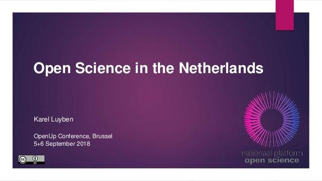 Open Science in the Netherlands Karel Luyben OpenUp Conference, Brussel 5+6 September 2018