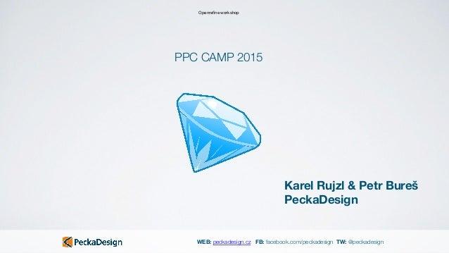 WEB: peckadesign.cz FB: facebook.com/peckadesign TW: @peckadesign Openrefine workshop Karel Rujzl & Petr Bureš PeckaDesign ...