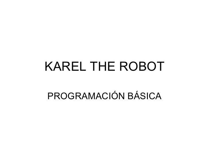 KAREL THE ROBOTPROGRAMACIÓN BÁSICA