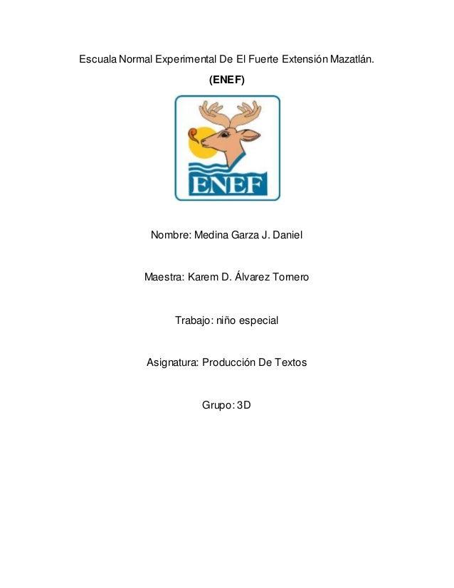 Escuala Normal Experimental De El Fuerte Extensión Mazatlán.  (ENEF)  Nombre: Medina Garza J. Daniel  Maestra: Karem D. Ál...