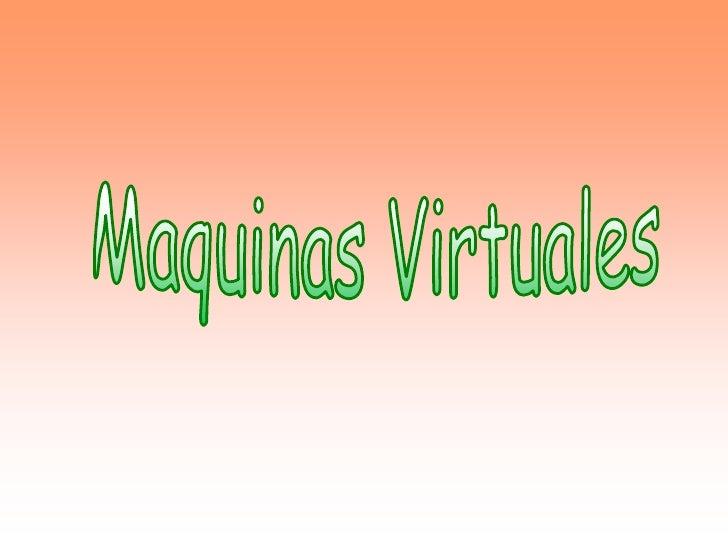 Maquinas Virtuales<br />