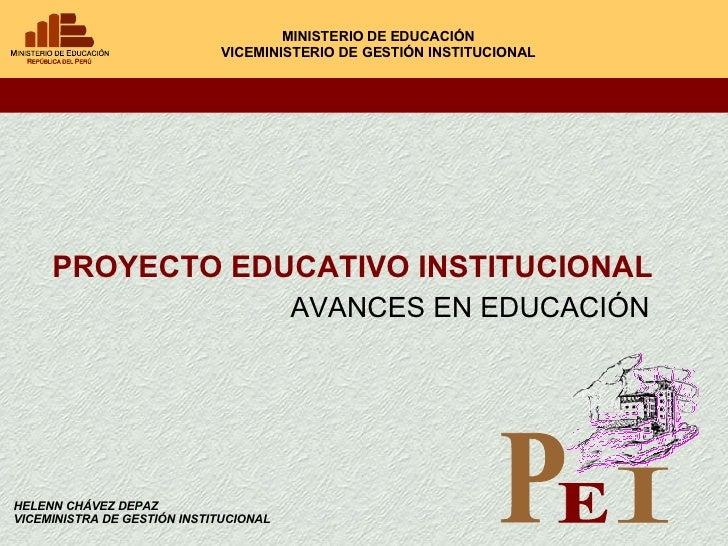 PROYECTO EDUCATIVO INSTITUCIONAL MINISTERIO DE EDUCACIÓN VICEMINISTERIO DE GESTIÓN INSTITUCIONAL AVANCES EN EDUCACIÓN HELE...