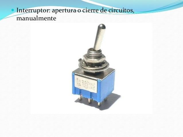  Interruptor: apertura o cierre de circuitos, manualmente