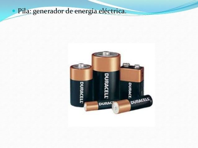  Pila: generador de energía eléctrica.