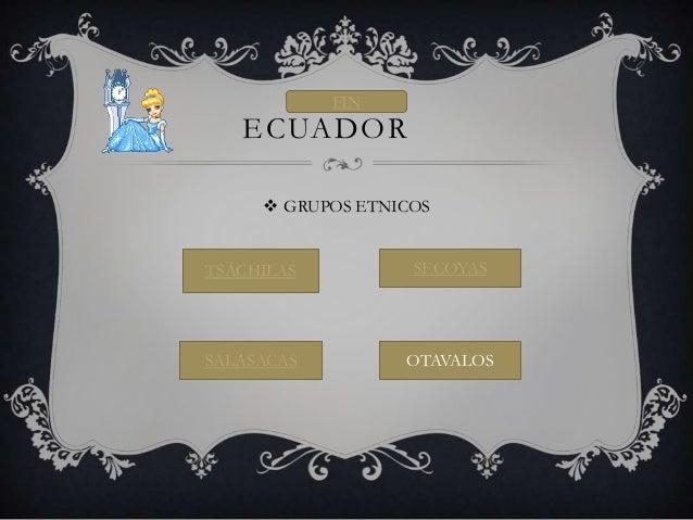 ECUADOR  GRUPOS ETNICOS TSÁCHILAS SECOYAS OTAVALOSSALASACAS FIN