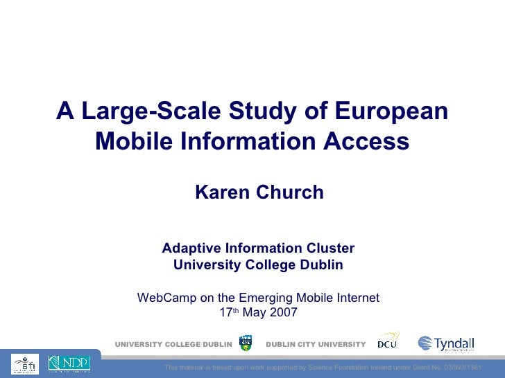 A Large-Scale Study of European Mobile Information Access Karen Church Adaptive Information Cluster University College Dub...