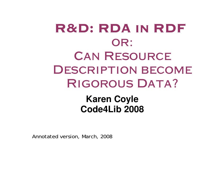R&D: RDA in RDF                or:          Can Resource        Description become         Rigorous Data?                 ...