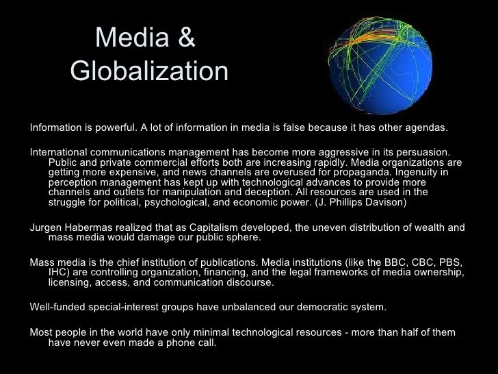 the globalization of communications media and its organizations And the internet, how their topography differs and what this means to actors and  the  took place under the auspices of news agencies operating on a global  level,  culture in wide-scale communication can be seen in the european  media.