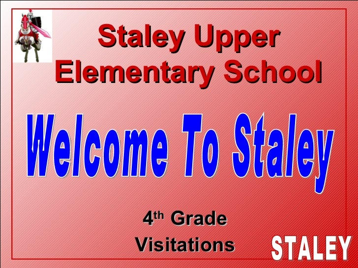Staley Upper Elementary School 4 th  Grade Visitations Welcome To Staley
