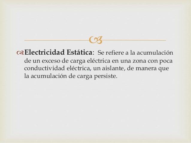    Los efectos de la electricidad estática son familiares  para la mayoría de las personas por que pueden ver,  notar e ...