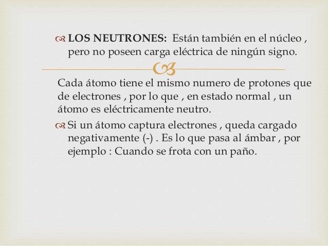    En cambios, si se pierde electrones, queda cargado  positivamente (+). Los átomos de los metales  presentan esta tend...