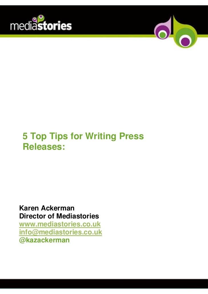 5 Top Tips for Writing Press Releases:Karen AckermanDirector of Mediastorieswww.mediastories.co.ukinfo@mediastories.co.uk@...