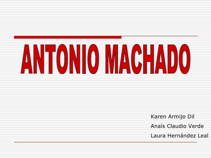 ANTONIO MACHADO Karen Armijo Dil Anaïs Claudio Verde Laura Hernández Leal