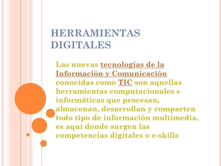 HERRAMIENTASDIGITALESLas nuevas tecnologías de laInformación y Comunicaciónconocidas como TIC son aquellasherramientas com...