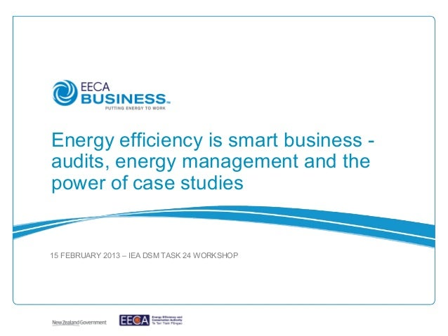 Energy efficiency is smart business -audits, energy management and thepower of case studies15 FEBRUARY 2013 – IEA DSM TASK...