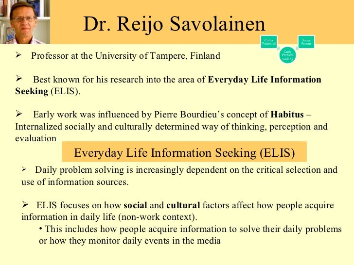 Dr. Reijo Savolainen  <ul><li>Professor at the University of Tampere, Finland </li></ul><ul><li>Best known for his researc...